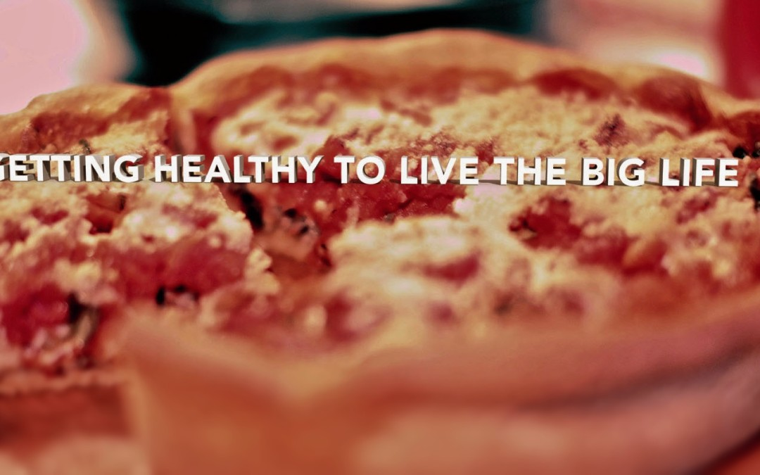 Getting Healthy to Live the BIG LIFE
