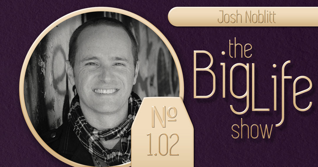 Big Life with Ray Waters № 1.02 – Josh Noblitt