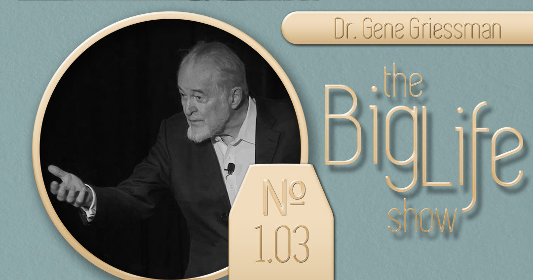 Big Life with Ray Waters № 1.03 | Dr. Gene Griessman