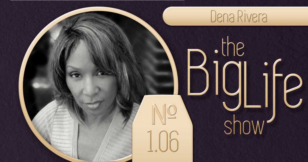 Big Life with Ray Waters № 1.06 | Dena Rivera