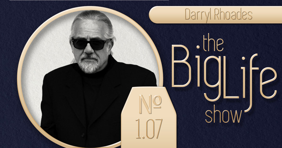 Big Life with Ray Waters № 1.07 Darryl Rhoades