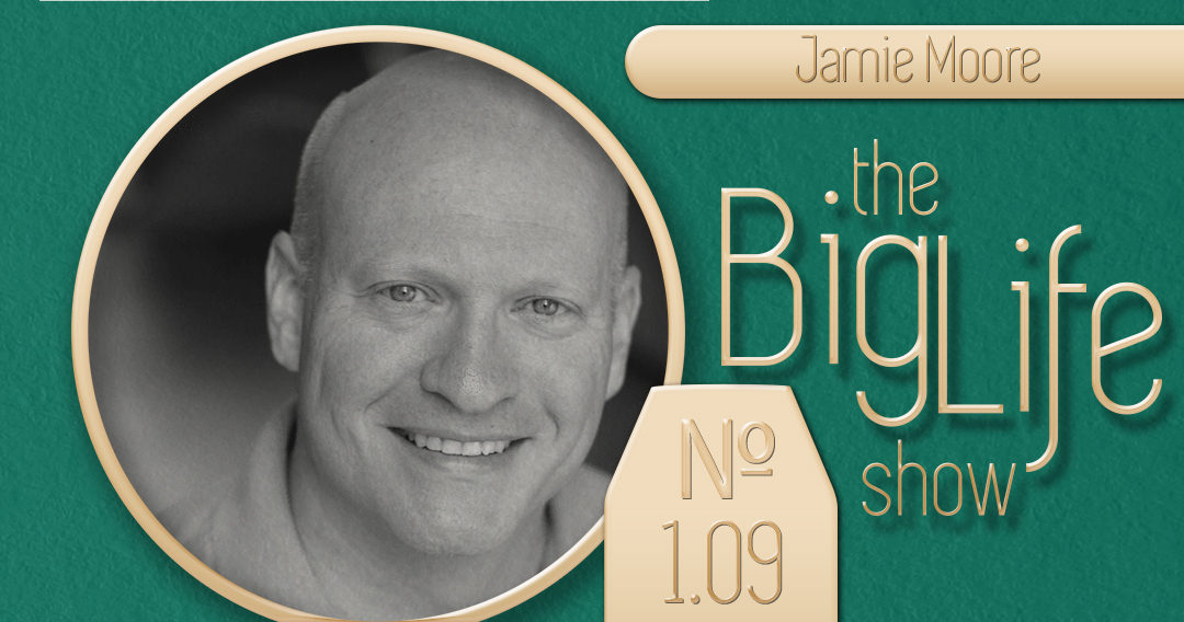 Big Life with Ray Waters № 1.09 | Jamie Moore