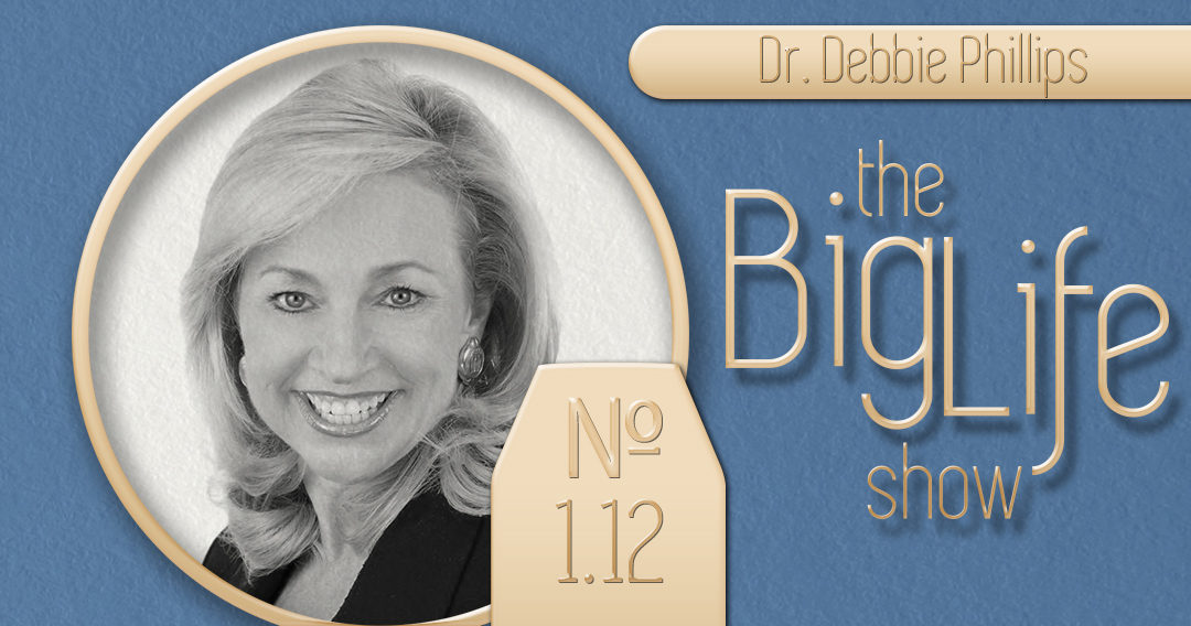 Big Life with Ray Waters № 1.12 | Dr. Debbie Phillips