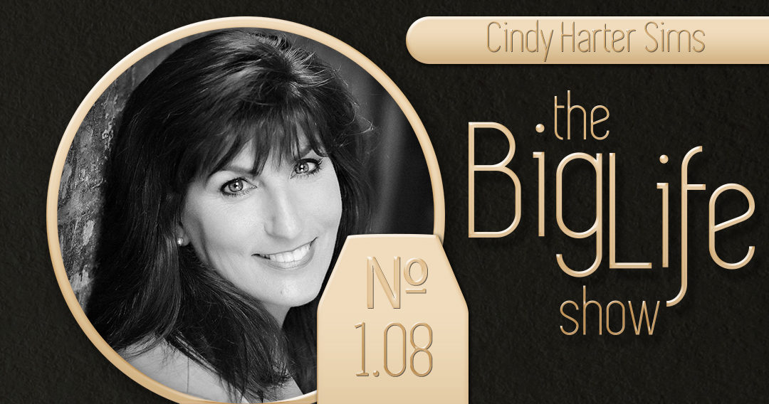 Big Life with Ray Waters № 1.08   Cindy Harter Sims